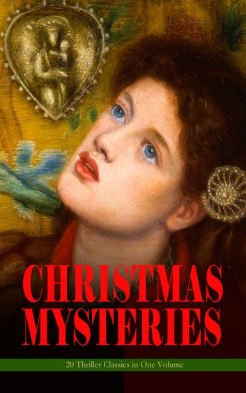 CHRISTMAS MYSTERIES - 20 Thriller Classics in One Volume - Murder Mysteries & Intriguing Stories of Suspense, Horror and Thrill for the Holidays ebook by Arthur Conan Doyle,Wilkie Collins,Nathaniel Hawthorne,Thomas Hardy,Saki,Robert Louis Stevenson,O. Henry,G.K. Chesterton,M.R. James,Catherine Crowe,William Douglas O'Connor,Charles Dickens,John Kendrick Bangs,Louisa M. Alcott,Emmuska Orczy,Grant Allen,Leonard Kip