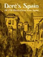 Doré's Spain - All 236 Illustrations from Spain ebook by Gustave Doré