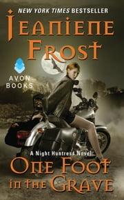 One Foot in the Grave - A Night Huntress Novel ebook by Jeaniene Frost