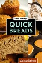 Good Eating's Quick Breads - A Collection of Convenient and Unique Recipes for Muffins, Scones, Loaves and More ebook by Chicago Tribune Staff