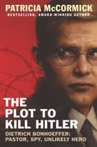 The Plot to Kill Hitler ebook by Patricia McCormick