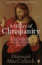 A History of Christianity - The First Three Thousand Years ebook by Diarmaid MacCulloch