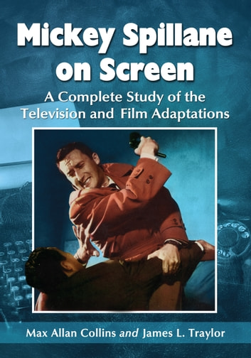Mickey Spillane on Screen - A Complete Study of the Television and Film Adaptations ebook by Max Allan Collins,James L. Traylor