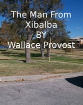 The Man From Xibalba ebook by Wallace Provost