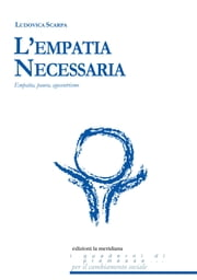 L'Empatia Necessaria. Empatia, paura, egocentrismo ebook by Ludovica Scarpa