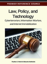 Law, Policy, and Technology - Cyberterrorism, Information Warfare, and Internet Immobilization ebook by