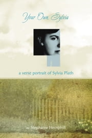 Your Own, Sylvia - A Verse Portrait of Sylvia Plath ebook by Stephanie Hemphill
