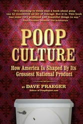 Poop Culture - How America Is Shaped by Its Grossest National Product ebook by Dave Praeger