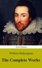 The Complete Works of William Shakespeare (Illustrated) (Best Navigation, Active TOC) (A to Z Classics) eBook by William Shakespeare, AtoZ Classics