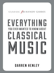 Everything You Ever Wanted to Know About Classical Music ebook by Darren Henley