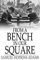 From a Bench in Our Square eBook by Samuel Hopkins Adams