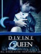 Divine Queen ebook by Angelaine Espinosa