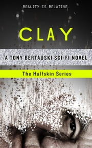 Clay - A Technothriller ebook by Tony Bertauski