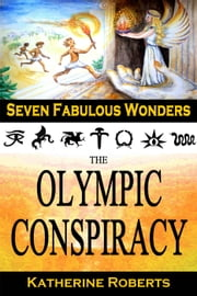 The Olympic Conspiracy - Seven Fabulous Wonders, #5 ebook by Katherine Roberts