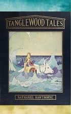 Tanglewood Tales ebook by Nataniel Hawthorne