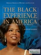 The Black Experience in America ebook by Britannica Educational Publishing,Wallenfeldt,Jeff