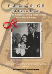 Embracing the Gift of Parenthood ebook by Elizabeth Marie Galloway-Evans