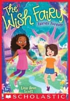 Fairies Forever (The Wish Fairy #4) ebook by Lisa Ann Scott