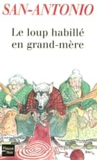 Le loup habillé en grand-mère ebook by SAN-ANTONIO
