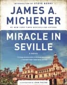 Miracle in Seville - A Novel ebook by James A. Michener, Steve Berry, John Fulton