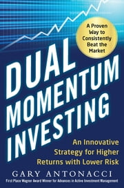 Dual Momentum Investing: An Innovative Strategy for Higher Returns with Lower Risk ebook by Gary Antonacci