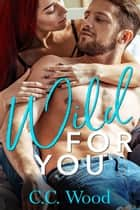 Wild for You ebook by C.C. Wood