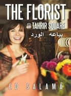 The Florist @ Tahrir Square ebook by Ed Salama