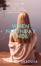 When Noonday Ends ebook by Carmen DeSousa