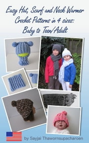 Easy Hat, Scarf and Neck Warmer Crochet Patterns in 4 sizes: Baby to Teen/Adult ebook by Sayjai Thawornsupacharoen
