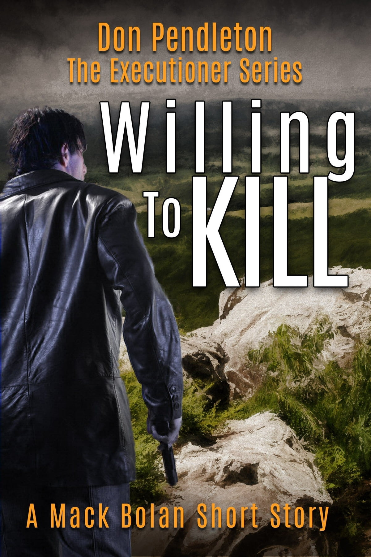 Willing to Kill, The Executioner: Mack Bolan Short Story eBook by Don  Pendleton - 9780463225417 | Rakuten Kobo