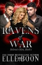 Selena's Men - Ravens of War, #1 ebook by Elle Boon
