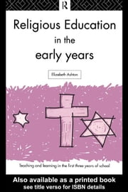 Religious Education in the Early Years ebook by Ashton, Elizabeth