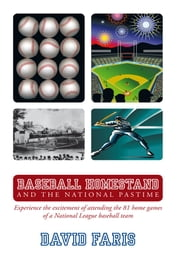 Baseball Homestand: The National Pastime - Experience the excitement of attending the 81 home games of a National League baseball team. ebook by David Faris