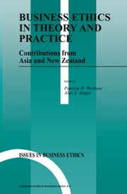 Business Ethics in Theory and Practice - Contributions from Asia and New Zealand ebook by Patricia Werhane,Alan E. Singer