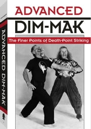 Advanced Dim-mak: The Finer Points Of Death-Point Striking ebook by Montaigue, Erle