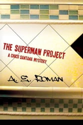 The Superman Project - A Chico Santana Mystery ebook by A. E. Roman