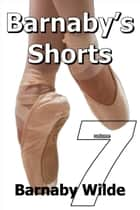 Barnaby's Shorts (Volume 7) ebook by Barnaby Wilde