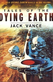 Tales of the Dying Earth - Including 'The Dying Earth,' 'The Eyes of the Overworld,' 'Cugel's Saga,' and 'Rhialto the Marvellous' ebook by Jack Vance