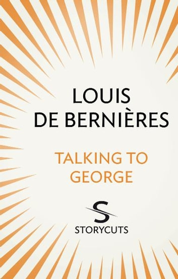 Talking to George (Storycuts) ebook by Louis de Bernieres