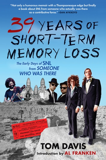 Thirty-Nine Years of Short-Term Memory Loss - The Early Days of SNL from Someone Who Was There ebook by Tom Davis