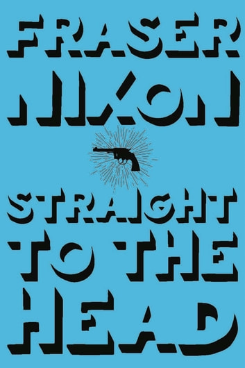 Straight to the Head ebook by Fraser Nixon