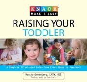 Knack Raising Your Toddler - A Complete Illustrated Guide from First Steps to Preschool ebook by Sue Barr,Marsha Greenberg