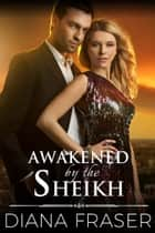 Awakened by the Sheikh ebook by Diana Fraser