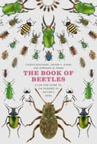 The Book of Beetles - A Life-Size Guide to Six Hundred of Nature's Gems ebook by