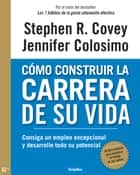 Cómo construir la carrera de su vida ebook by Stephen R. Covey, Jennifer Colosimo