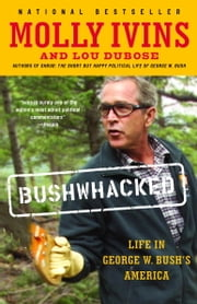 Bushwhacked - Life in George W. Bush's America ebook by Molly Ivins, Lou Dubose