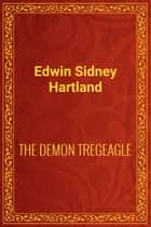THE DEMON TREGEAGLE ebook by Edwin Sidney Hartland