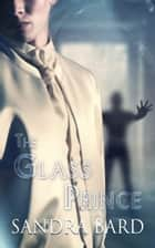 The Glass Prince ebook by Sandra Bard