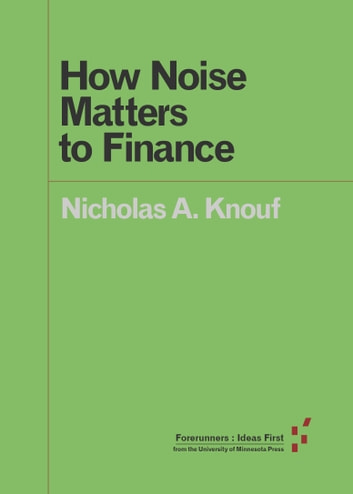 How Noise Matters to Finance ebook by Nicholas A. Knouf