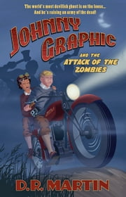 Johnny Graphic and the Attack of the Zombies ebook by D. R. Martin
